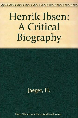 Henrik Ibsen A Critical Biography: Jaeger, Henrik Bernhard