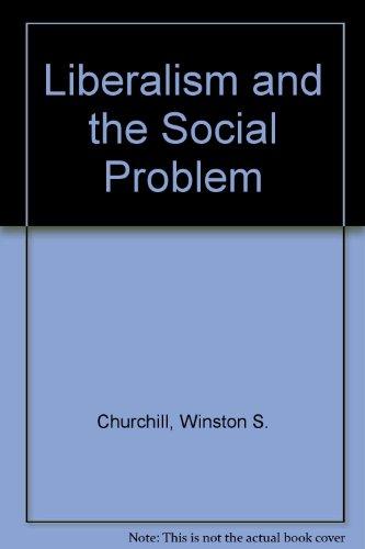 Liberalism & the Social Problem: Churchill, Winston