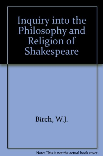 Inquiry into the Philosophy and Religion of Shakespeare: Birch, W.J.