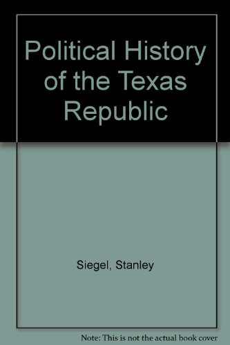 Political History of the Texas Republic (0838316484) by Siegel, Stanley