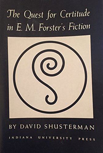 The Quest for Certitude in E. M. Forster's Fiction: David Shusterman