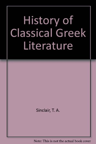 History of Classical Greek Literature: Sinclair, T. A.