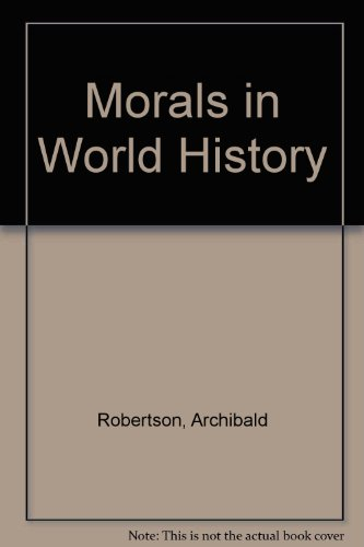 Morals in World History: Archibald Robertson