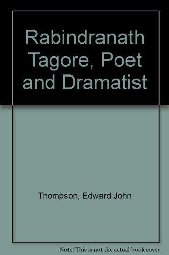 Rabindranath Tagore, Poet and Dramatist: Thompson, Edward, Thompson,