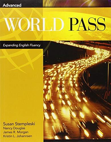 World Pass: Expanding English Fluency, Advanced (9780838406700) by Stempleski, Susan; Douglas, Nancy; Morgan, James R.; Johannsen, Kristin L.; Curtis, Andy
