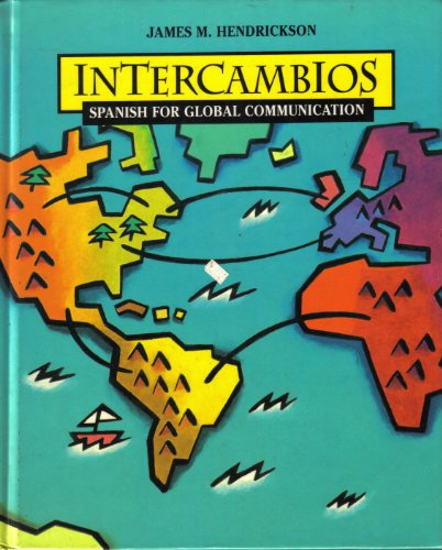 Intercambios: Spanish for Global Communication: James M. Hendrickson