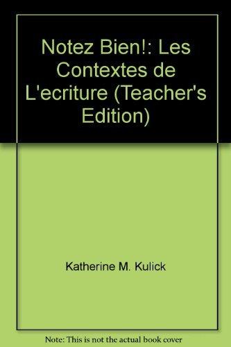 Notez Bien!: Les Contextes de L'ecriture (Teacher's: Katherine M. Kulick,