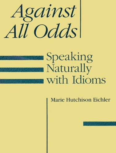 9780838428559: Against All Odds: Speaking Naturally with Idioms