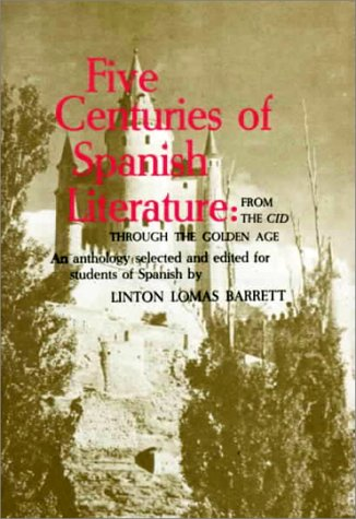 Five Centuries of Spanish Literature: From the Cid Through the Golden Age: Barrett, Linton Lomas; ...