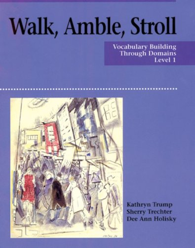Walk, Amble, Stroll: Vocabulary Building Through Domains (Level 1) (083843956X) by Dee Ann Holisky; Kathryn Trump; Sherry Trechter