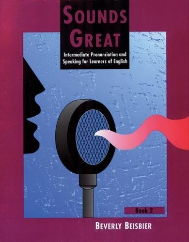 Sounds Great: Intermediate Pronunciation and Speaking for Learners of English, Book 2: Beverly ...