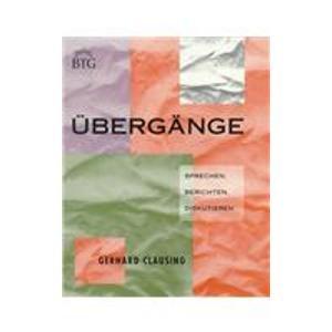 Ubergange: Sprechen, Berichten, Diskutieren (College German): Clausing, Gerhard