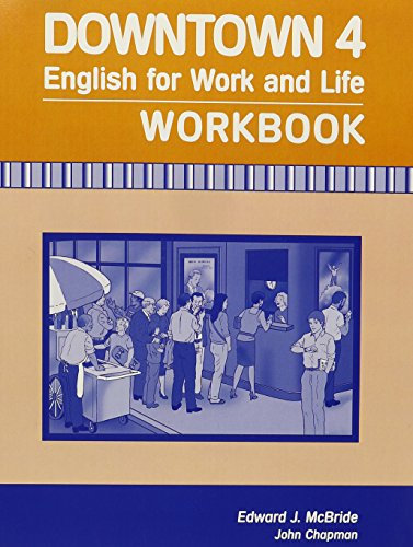 Downtown 4: English for Work and Life (Workbook) (0838455824) by Edward McBride; John Chapman