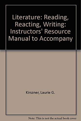 Literature: Reading, Reacting, Writing: Instructors' Resource Manual: Kirszner, Laurie G.,