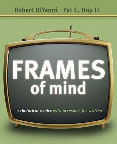 Frames of Mind: A Rhetorical Reader with: DiYanni, Robert; Hoy,