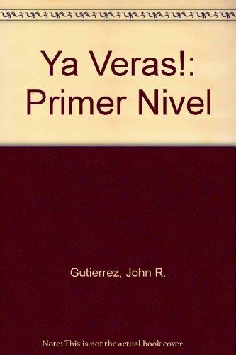 Ya Veras!: Primer Nivel (English and Spanish Edition): Gutierrez, John R.; Rosser, Harry L.; ...