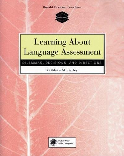 Learning about Language Assessment : Dilemmas, Decisions,: Kathleen M. Bailey
