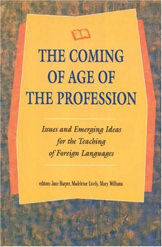 The Coming of Age of the Profession: Issues and Emerging Ideas for the Teaching of Foreign ...