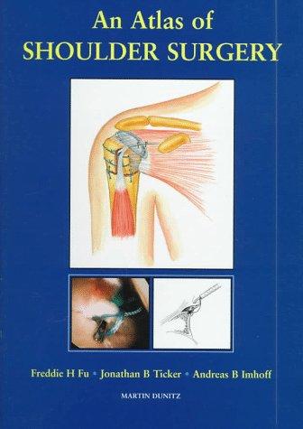 Atlas of Shoulder Surgery: Fu, Freddie H.; Ticker, Jonathan B.; Imhoff, Andreas B.
