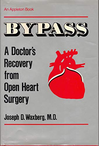 Bypass A Doctor's Recovery from Open Heart Surgery: Waxberg, Joseph D., M.D. *SIGNED/INSCRIBED...