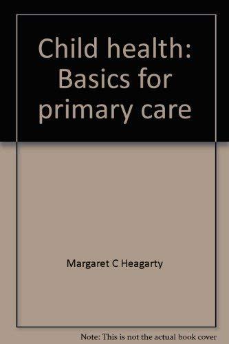 Child Health : Basics for Primary Care: Heagarty, Margaret C.