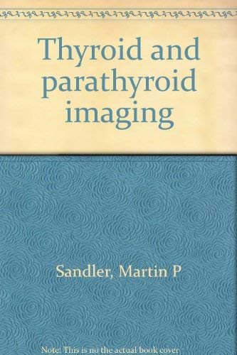Thyroid and parathyroid imaging: Sandler, Martin P.