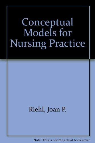 Conceptual Models for Nursing Practice: Riehl, Joan P.