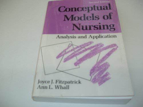 Conceptual Models of Nursing : Analysis and Application: Fitzpatrick, Joyce J.; Whall, Ann L.