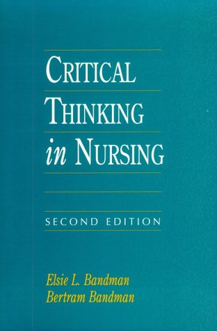 Critical Thinking in Nursing: Bandman, Elsie L.; Bandman, Bertram
