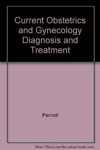 Current Obstetric and Gynecologic Diagnosis and Treatment: Martin L. Pernoll