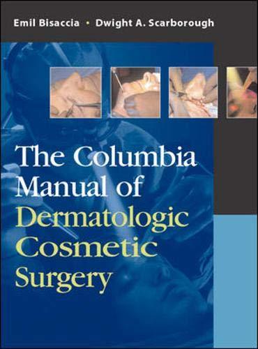 The Columbia Manual of Dermatologic Cosmetic Surgery: Bisaccia, Emil, Scarborough,