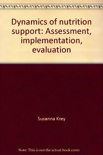 9780838518908: Dynamics of nutrition support: Assessment, implementation, evaluation by