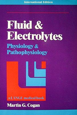 Fluids and Electrolytes: Physiology and Pathophysiology: Cogan, M.G.