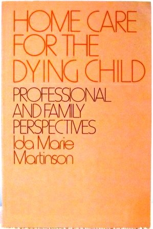 Home Care for the Dying Child: Professional: Ida Marie Martinson