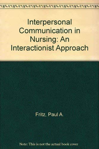 Interpersonal Communication in Nursing: An Interactionist Approach: Paul Fritz