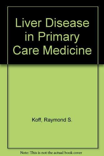 Liver Disease in Primary Care Medicine: Raymond S. Koff