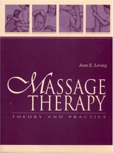 Massage Therapy: Theory and Practice: Jean E. Loving