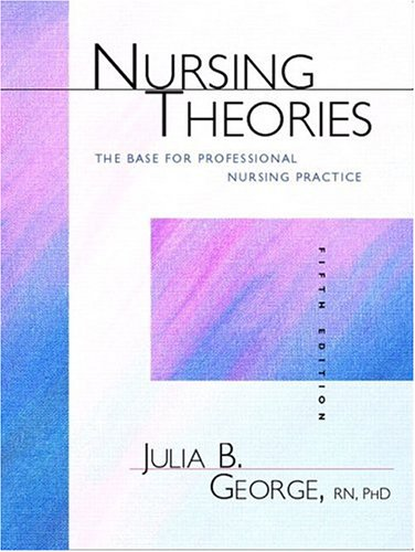 9780838571101: Nursing Theories: The Base for Professional Nursing Practice (5th Edition)