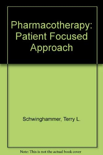 Pharmacotherapy: Patient Focused Approach: Terry L. Schwinghammer,
