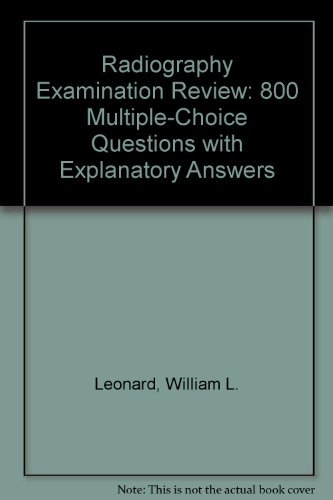 9780838582411: Radiography Examination Review: 800 Multiple-Choice Questions With Explanatory Answers
