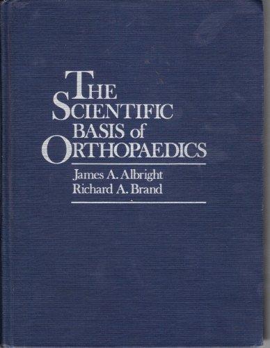 The Scientific Basis of Orthopaedics: Albright, James A.; Richard A. Brand, Editors