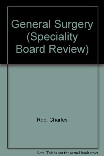 Specialty Board Review, General Surgery (Speciality Board Review): Charles G. Rob, Gary G. Wind