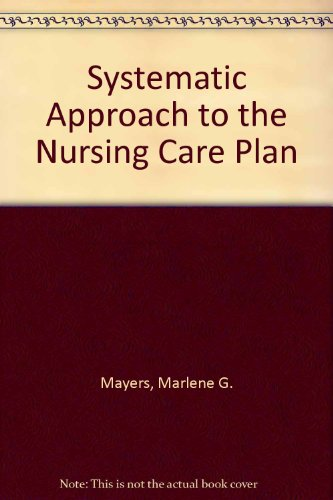 Systematic Approach to the Nursing Care Plan: Marlene G. Mayers