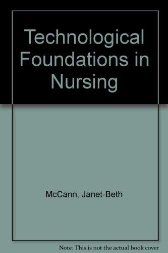 Technological Foundations in Nursing: Janet-Beth McCann Flynn;