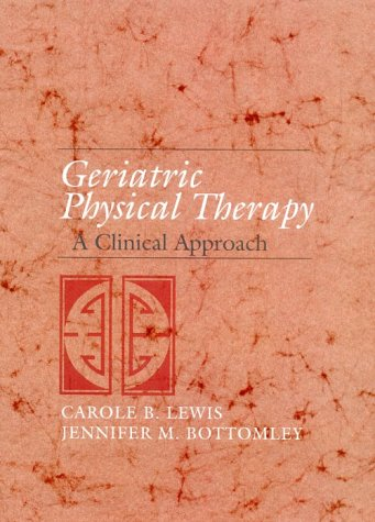 Geriatric Physical Therapy: A Clinical Approach: Carole Bernstein Lewis,