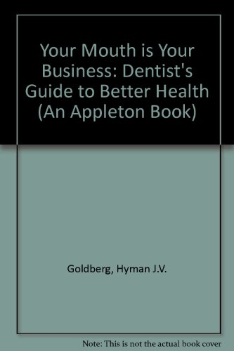 9780838599426: Your Mouth is Your Business: Dentist's Guide to Better Health (An Appleton Book)
