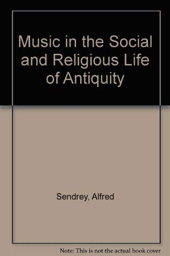 MUSIC IN SOCIAL AND RELIGIOUS LIFE OF ANTIQUITY: Sendrey. Alfred