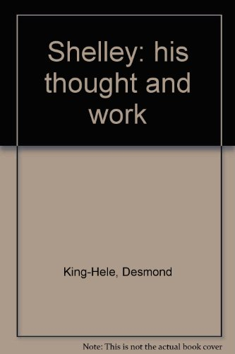 Shelley: His Thought and Work: 2nd Ed: King-Hele, Desmond