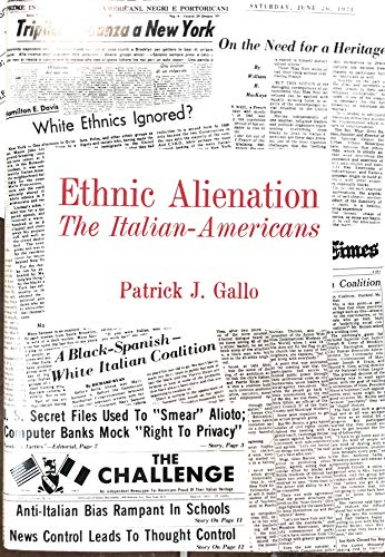 Ethnic Alienation: The Italian-Americans: Gallo, Patrick J.