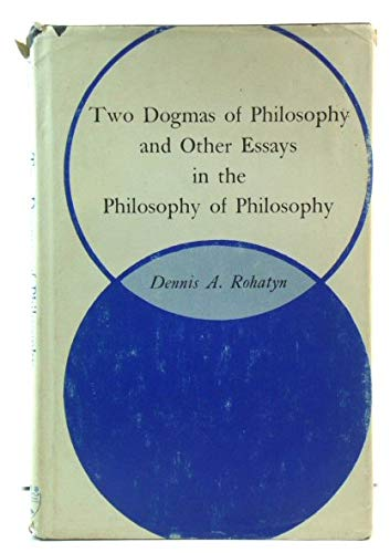 9780838616734: Two Dogmas of Philosophy and Other Essays in the Philosophy of Philosophy